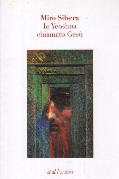 Io Yeoshua chiamato Gesù - Miro Silvera (et al./edizioni)