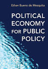 Political Economy for Public Policy by Ethan Bueno de Mesquita (Paperback, 2016)