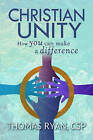 Christian Unity: How You Can Make a Difference by Thomas Ryan (Paperback, 2015)