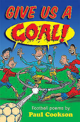 Very Good Cookson, Paul, Give Us a Goal!: Poems by: Football Poems, Paperback, B