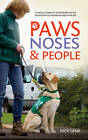 Paws, Noses and People: A History of Dogs for the Disabled and the Development of Assistance Dogs in the UK by Dick Lane (Paperback, 2015)