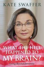 What the Hell Happened to My Brain? : Dementia and Me by Kate Swaffer (2016,...