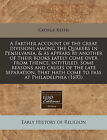 A Farther Account of the Great Divisions Among the Quakers in Pensilvania, & as Appears by Another of Their Books Lately Come Over from Thence, Intituled, Some Reasons and Causes of the Late Separation, That Hath Come to Pass at Philadelphia (1693) by George Keith (Paperback / softback, 2011)