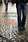 Something Like Scales - Finding Light in a Dark World by Ellen Gunderson Traylor (Paperback, 2010)