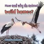 How and Why do Animals Build Homes? by Bobbie Kalman (Paperback, 2014)