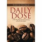Daily Dose: A 90-Day Remedy to Encountering a Fresh View of God by Todd M Diedrich (Paperback / softback, 2015)