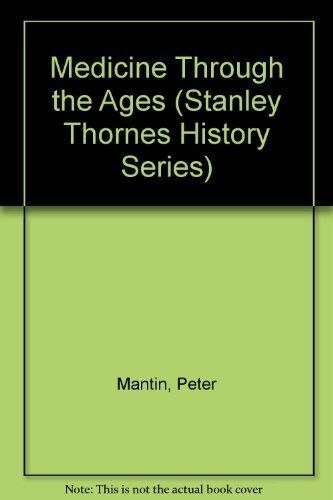 Medicine Through the Ages (Stanley Thornes History Series),Peter Mantin, Richar