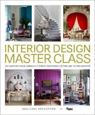 Interior Design Master Class : 100 Lessons from America's Finest Designers on the Art of Decoration by Carl Dellatore (2016, Hardcover)