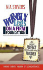 Wobbly Legs on a Firm Foundation: Finding Stability Through Life's Circumstances by Nia Stivers (Hardback, 2011)
