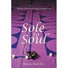 Sole to Soul: Walking a Path Toward Loving Accompaniment by Eleanor Maclellan (Paperback / softback, 2014)