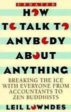 How to Talk to Anybody About Anything: Breaking the Ice With Everyone from Accou