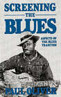 Screening The Blues: Aspects Of The Blues Tradition by Paul Oliver (Paperback, 1989)