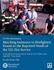 Matching Assistance to Firefighters Grants to the Reported Needs of the U.S. Fire Service: A Cooperative Study Authorized by U.S. Public Law 108-767, Title XXXVI by U S Fire Administration, Nation Fire Protection Association, U S Department of Homeland Security (Paperback / softback, 2013)