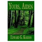 Yours Aiden 9781403319890 by Edward G. Kardos Paperback