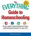 The Everything Guide to Homeschooling: All You Need to Create the Best Curriculum and Learning Environment for Your Child by Sherri Linsenbach (Paperback, 2015)