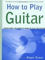 How To Play Guitar: Everything You Need To Know To Play The Guitar By Roger Evan on sale