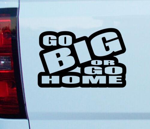 Go Big or Go Home Amusant Autocollant Vinyle Voiture Fenêtre Autocollant Graphique