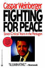 Fighting for Peace: 7 Critical Years in the Pentagon by Caspar Weinberger (Paperback / softback, 1991)
