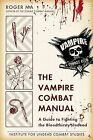 The Vampire Combat Manual: A Guide to Fighting the Bloodthirsty Undead by Roger Ma (Paperback / softback, 2012)