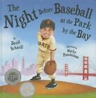 The Night Before Baseball at the Park by the Bay by David Schnell (Hardback, 2014)