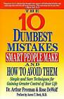 The Ten Dumbest Mistakes Smart People Make and How to Avoid Them: Simple and Sure Techniques for Gaining Greater Control of Your Life by Rose DeWolf, Arthur Freeman (Paperback, 1993)