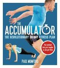 The Accumulator: The Revolutionary 30-Day Fitness Plan by Paul Mumford (Paperback, 2015)