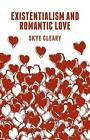Existentialism and Romantic Love by Skye Cleary (Hardback, 2015)