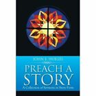 Preach a Story: A Collection of Sermons in Story Form by John E Huegel (Paperback / softback, 2014)