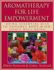 Aromatherapy for Life Empowerment: Using Essential Oils to Enhance Body, Mind, Spirit Well-being by Carol Schiller, David Schiller (Paperback, 2011)