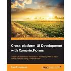 Cross-Platform UI Development with Xamarin Forms by Paul F. Johnson (Paperback, 2015)