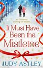It Must Have Been the Mistletoe by Judy Astley (Paperback, 2014)