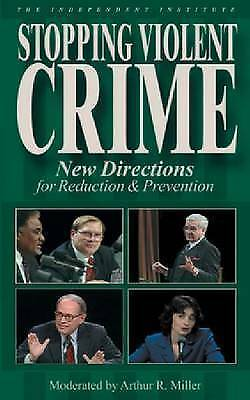 Stopping Violent Crime: New Directions for Reduction and Prevention by Arthur...