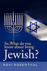 So, What Do You Know about Being Jewish? by Roni Rosenthal (Paperback / softback, 2011)