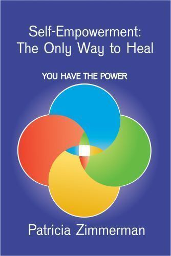 Self-Empowerment : The Only Way to Heal by Patricia Zimmerman 9