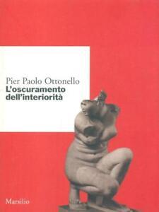 L-039-OSCURAMENTO-DELL-039-INTERIORITA-039-PIER-PAOLO-OTTONELLO-MARSILIO-2005-RICERCHE