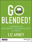 Go Blended: A Handbook for Blending Technology in Schools by Liz Arney (Paperback, 2015)