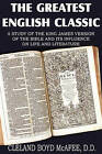 The Greatest English Classic, a Study of the King James Version of the Bible and It's Influence on Live and Literature by Cleland Boyd McAfee (Paperback / softback, 2011)