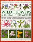 The Complete Illustrated Encyclopedia of Wild Flowers & Flora of the World: An Expert Reference and Identification Guide to Over 1730 Wild Flowers and Plants from Every Continent: 3800 Beautiful Watercolours, Maps and Photographs by Michael Lavelle, Martin Walters (Hardback, 2013)