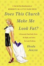 Does This Church Make Me Look Fat?: A Mennonite Finds Faith, Meets Mr. Right, an