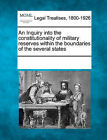 An Inquiry Into the Constitutionality of Military Reserves Within the Boundaries of the Several States by Gale, Making of Modern Law (Paperback / softback, 2011)