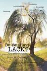 Do You Have Lack? ListeningAccountabilityCredibilityKnowledge by Godfrey Scott W