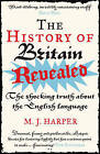 The History of Britain Revealed: The Shocking Truth About the English Language by M. J. Harper (Paperback, 2007)