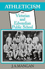 Athleticism in the Victorian and Edwardian Public School: The Emergence and Consolidation of an Educational Ideology by J. A. Mangan (Paperback, 2008)