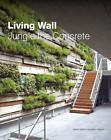 Living Wall: Jungle the Concrete von Jialin Tong (2013, Gebundene Ausgabe)