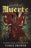 La Santa Muerte: Unearthing The Magick & Mysticism Of Death By Tomas Prower