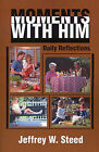 Moments with Him: Daily Reflections by Jeffrey W Steed (Paperback / softback, 2001)