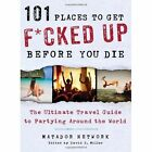 101 Places to Get F*cked Up Before You Die by Matador Network (Paperback, 2014)