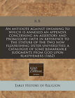 An Antidote Against Swearing to Which Is Annexed an Appendix Concerning an Assertory and Promissory Oath in Reference to the Stature of the Two Now Flourishing Sister Universities: A Catalogue of Some Remarkable Judgments from God Upon Blasphemers (1662) by R B (Paperback / softback, 2011)