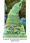 Strength for the Journey: A Guide to Spiritual Practice by Renee Miller (Paperback, 2011)