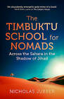 The Timbuktu School for Nomads: Across the Sahara in the Shadow of Jihad by Nicholas Jubber (Hardback, 2016)